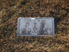 John Phillip McKee (1913 - 1989) Cause of death: Reaganomics