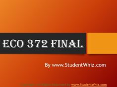 StudentWhiz provide tutorial courses that would definitely lead you to success. We provide macroeconomics test questions, ECO 372 Final Exam Answers and lot more. We are have UOP Final Exam Answers and UOP ECO 372 Final Exam, so that you could test yourself. Being top in class is no more a dream with StudentWhiz.