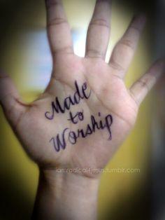 made to worship