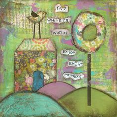 Its a Whimsical World...8x8 ...Print from original mixed media painting and collage by Kandy Myny Enjoy every moment Bird house trees hills