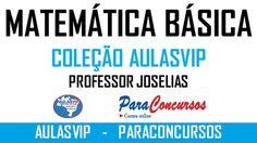 Curso de Matemática Básica Para Concursos Públicos da Coleção AulasVip. Com o Professor Joselias.
