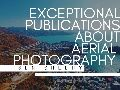 Exceptional Publications About Aerial Photography | Ben Sheehy