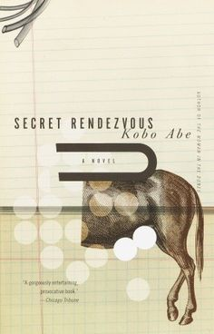 ABE KOBO - Secret Rendezvous. Am I really just adding this now? I am and I'm sorry.  It's HELLA remiss of me to not have mentioned Abe when I have numerous Murakami represented here. Abe is a must-read for all of you H.M. bandwagon jumpers. His work is dire and intricate, and Secret Rendezvous is just positively chilling in its utilization of the absurd. You will especially enjoy it if you've been lucky enough to have firsthand experience of Japanese culture via beurocracy.