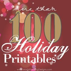More than 100 FREE Holiday/Christmas Printables, perfect to use for all your holiday needs!