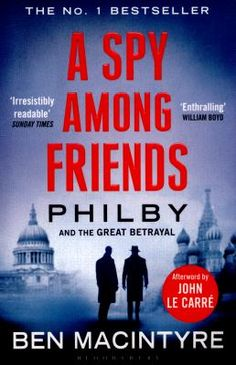 Elizabeth Longford Prize for Historical Biography: A spy among friends: Philby and the great betrayal by Ben Macintyre