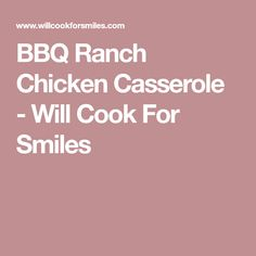 BBQ Ranch Chicken Casserole - Will Cook For Smiles