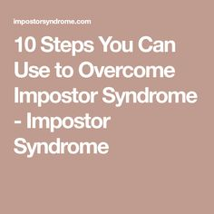 10 Steps You Can Use to Overcome Impostor Syndrome - Impostor Syndrome