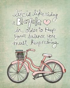 La vida es como andar en bicicleta con el fin de mantener el equilibrio que debe mantenerse en movimiento