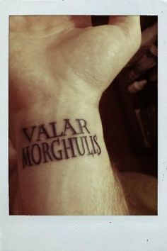 Valar Morghulis. YES!! Whoever got this tattoo should be my new best friend.