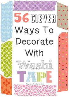 56 Clever Ways To Decorate With Washi Tape