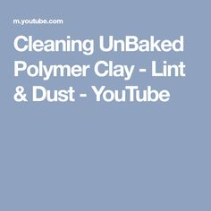 Cleaning UnBaked Polymer Clay - Lint & Dust - YouTube