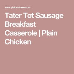 Tater Tot Sausage Breakfast Casserole | Plain Chicken