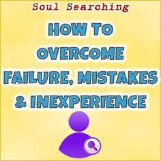 How To Overcome Failure, Mistakes & Inexperience