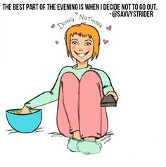 """The best part of the evening is when I decide not to go out."" -@SavvyStrider  ahhh so me :)"