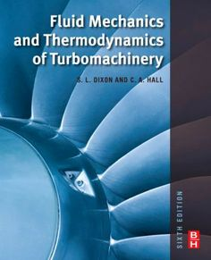 Buy Fluid Mechanics and Thermodynamics of Turbomachinery by Cesare Hall, Ph. Larry Dixon, B. and Read this Book on Kobo's Free Apps. Discover Kobo's Vast Collection of Ebooks and Audiobooks Today - Over 4 Million Titles! Engineering Science, Aerospace Engineering, Mechanical Engineering, Electrical Engineering, Science Education, Civil Engineering, Data Science, A Level Physics, Robotic Automation