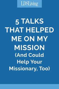 There are hundreds of talks written for and about missionaries. To help narrow it down, here are five talks that helped me the most on my mission—ones that you might want to send to a missionary you know.