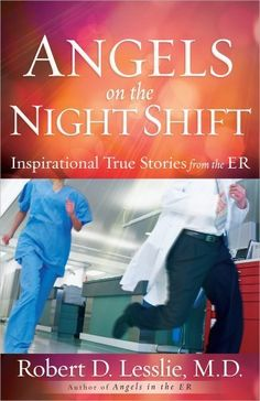 Angels on the Night Shift: Inspirational True Stories from the ER by Robert D. Lesslie, MD