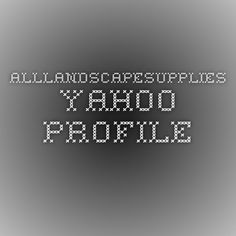 alllandscapesupplies - Yahoo Profile 07 32003418