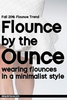 Flounce by the Ounce Do you like the 2016 flounce trend but find it too much for your personal style?  Click the link for ideas on how to fit the flounce trend into your minimalist wardrobe.