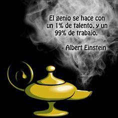 El genio se hace con un 1% de talento, y un 99% de trabajo. -Albert Einstein.  //  El geni es fa amb un 1% de talent, i un 99% de treball. -Albert Einstein.