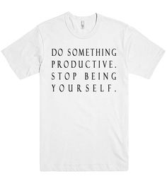 do something productive stop being yourself tshirt – Shirtoopia