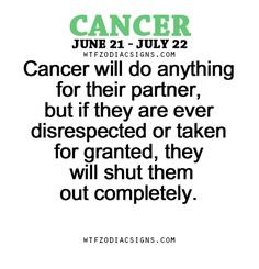Cancer Zodiac Sign will do anything for their partner, but if they are ever disrespected or taken for granted, they will shut them out completely.
