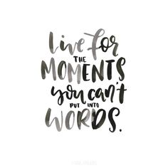 Live for the moments you can't put into #words