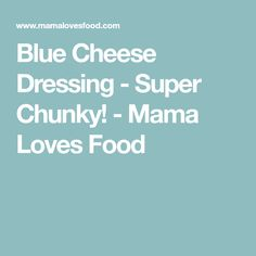 Blue Cheese Dressing - Super Chunky! - Mama Loves Food