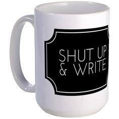 Shut Up & Write Mug on CafePress #writing #funnywritermug #mug