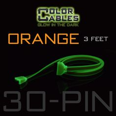 Glow in the Dark Charge & Sync Data Cable By Color Cables. Apple 30 Pin: ORANGE (3 Feet) (GLOWING) -----  FEATURES: GLOW IN THE DARK: Photo-luminescencent EASY TO CONNECT: EXTRA STRONG & TOUGH: TANGLE PROOF: DIFFERENT COLORS: Blue, Red, Orange, Green, Purple, Grey & Pink DIFFERENT SIZES: 3 Feet & 6 Feet Apple Lightning For: iPhone, iPad, & iPod (New generation) Micro USB For Android, Windows, and Blackberry 30 Pin Dock For: iPhone, iPad, & iPod (old generation)