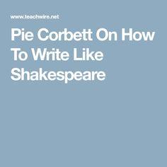 Pie Corbett On How To Write Like Shakespeare