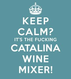 THE CATALINA WINE MIXER!!