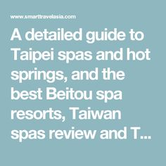 A detailed guide to Taipei spas and hot springs, and the best Beitou spa resorts, Taiwan spas review and Taiwan hot springs.