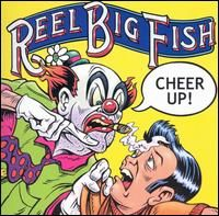Reel Big Fish- Cheer Up