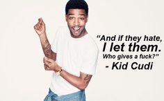 Excuse the spicy language, but YES! I love Kid Cudi, plus the fact that this quote is the attitude I strive for. I care way too much about others' negative opinions of me. Kid Cudi Quotes, Favorite Quotes, Best Quotes, Awesome Quotes, Favorite Things, Look At This Photograph, Good Motivation, Man On The Moon, Kid Names