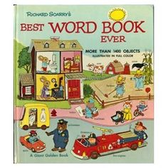 Best Word Book Ever by Richard Scarry. This was my favorite book as a kid. I loved the illustrations and could spend hours looking at it.