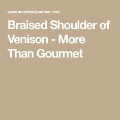Braised Shoulder of Venison - More Than Gourmet
