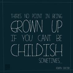 There's No Point In Being Grown Up by Doctor-Who-Quotes on DeviantArt
