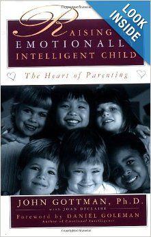 Raising An Emotionally Intelligent Child The Heart of Parenting: Ph.D. John Gottman, Joan Declaire, Daniel Goleman: 9780684838656: Amazon.co...