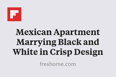 Mexican Apartment Marrying Black and White in Crisp Design http://flip.it/vahjU