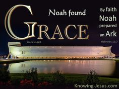 But Noah found grace in the eyes of the LORD, - Genesis 6:8