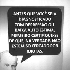 Antes que você seja diagnosticado com depressão ou baixa estima, primeiro certifique-se de que, na verdade, não esteja só cercado por idiotas.