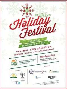 Santa Ana, CA Announcing our lineup for the 2013 Pacific Island Holiday Festival! We have many great groups who are sure to deliver wonderful performances!! This one-day event will offer continuous entertainmen… Click flyer for more >>