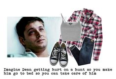 Imagine Dean getting hurt on a hunt so you make him go to bed so you can take care of him by fxndom-imxgines on Polyvore featuring Topshop, American Eagle Outfitters, Converse and Retrofit