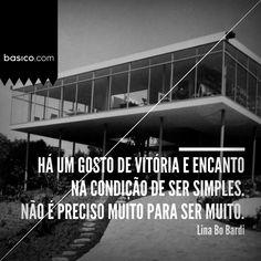"""""""Não é preciso muito para ser muito."""" Lina Bo Bardi #quotes"""