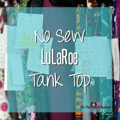 An easy way to upcyle your favorite LuLaRoe top into a tank top! No sewing required!