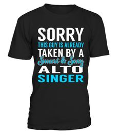"# Alto Singer - Smart Sexy .    Sorry This Guy is Alreday Taken by a Smart and Sexy Alto Singer Job ShirtsSpecial Offer, not available anywhere else!Available in a variety of styles and colorsBuy yours now before it is too late! Secured payment via Visa / Mastercard / Amex / PayPal / iDeal How to place an order  Choose the model from the drop-down menu Click on ""Buy it now"" Choose the size and the quantity Add your delivery address and bank details And that's it!"