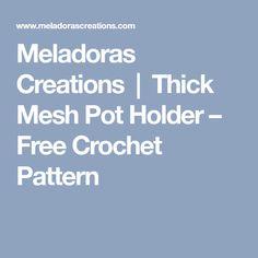 Meladoras Creations | Thick Mesh Pot Holder – Free Crochet Pattern