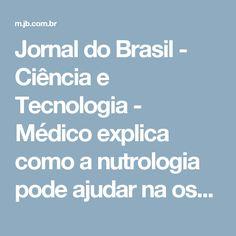 Jornal do Brasil - Ciência e Tecnologia - Médico explica como a nutrologia pode ajudar na osteoartrose e osteoartrite