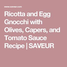 Ricotta and Egg Gnocchi with Olives, Capers, and Tomato Sauce Recipe | SAVEUR